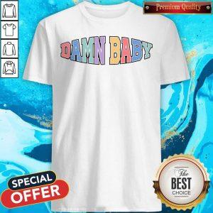 Nice Damn Baby Shirt - Design By Earstees.com