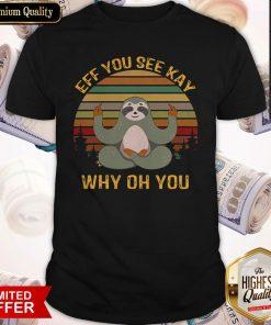 Nice Sloth Yoga Eff You See Kay Why Oh You Vintage Shirt