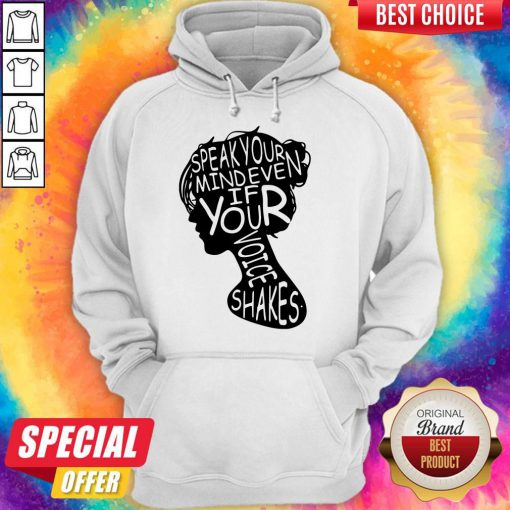 Nice Speak Your Mind Even If Your Voice Shakes Hoodie