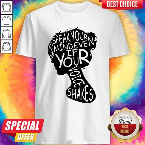 Nice Speak Your Mind Even If Your Voice Shakes Shirt