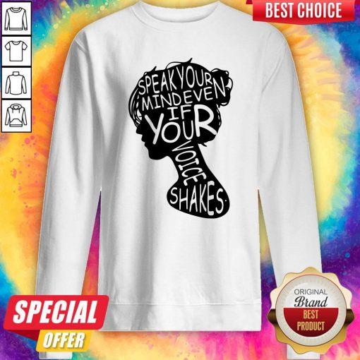 Nice Speak Your Mind Even If Your Voice Shakes Sweatshirt
