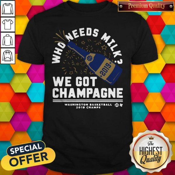 Nice Who Needs Milk We Got Champagne Washington Basketball 2019 Shirt