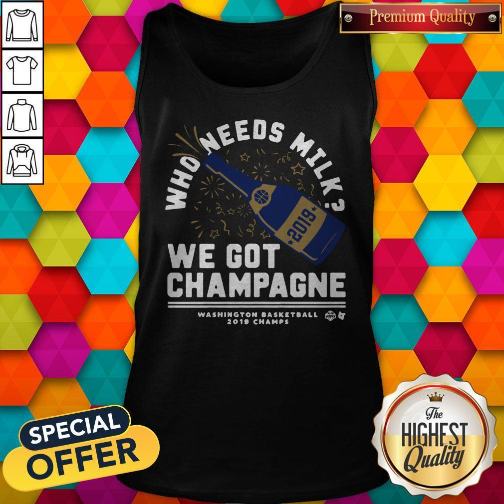 Nice Who Needs Milk We Got Champagne Washington Basketball 2019 Tank Top