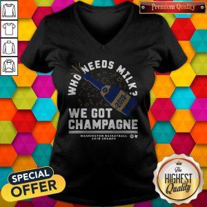 Nice Who Needs Milk We Got Champagne Washington Basketball 2019 V-neck