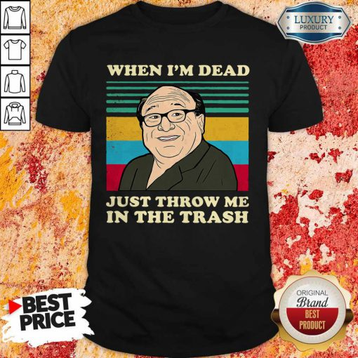 Official Frank Reynolds When I'm Dead Just Throw Me In The Trash Vintage Shirt