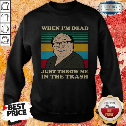 Official Frank Reynolds When I'm Dead Just Throw Me In The Trash Vintage Sweatshirt