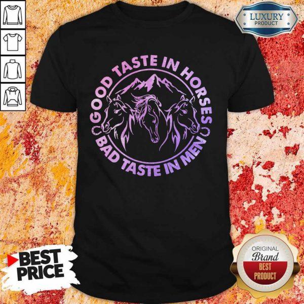 Official Horses Good Taste In Horses Bad Taste In Men Shirt
