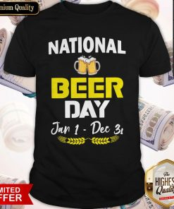Official National Beer Day Jan 1 – Dec 31 Shirt