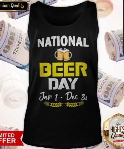 Official National Beer Day Jan 1 – Dec 31 Tank Top