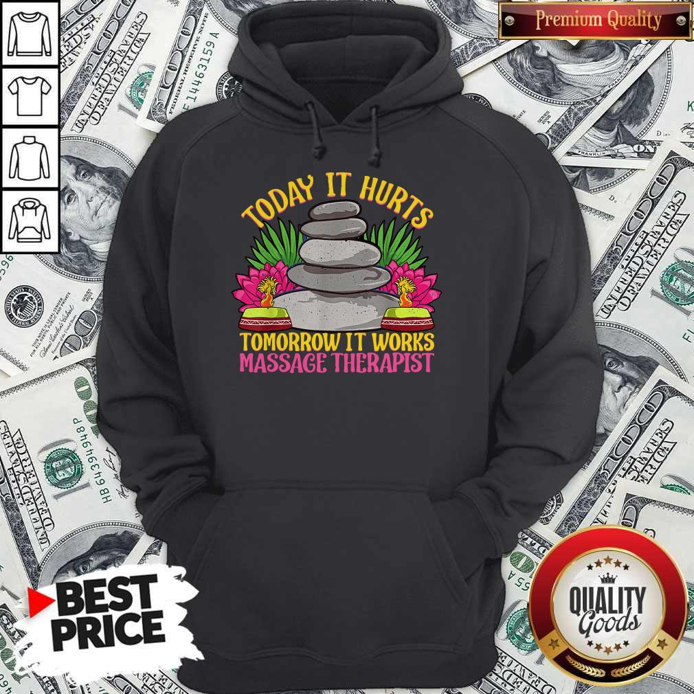 Official Today It Hurts Tomorrow It Works Massage Therapist Hoodie