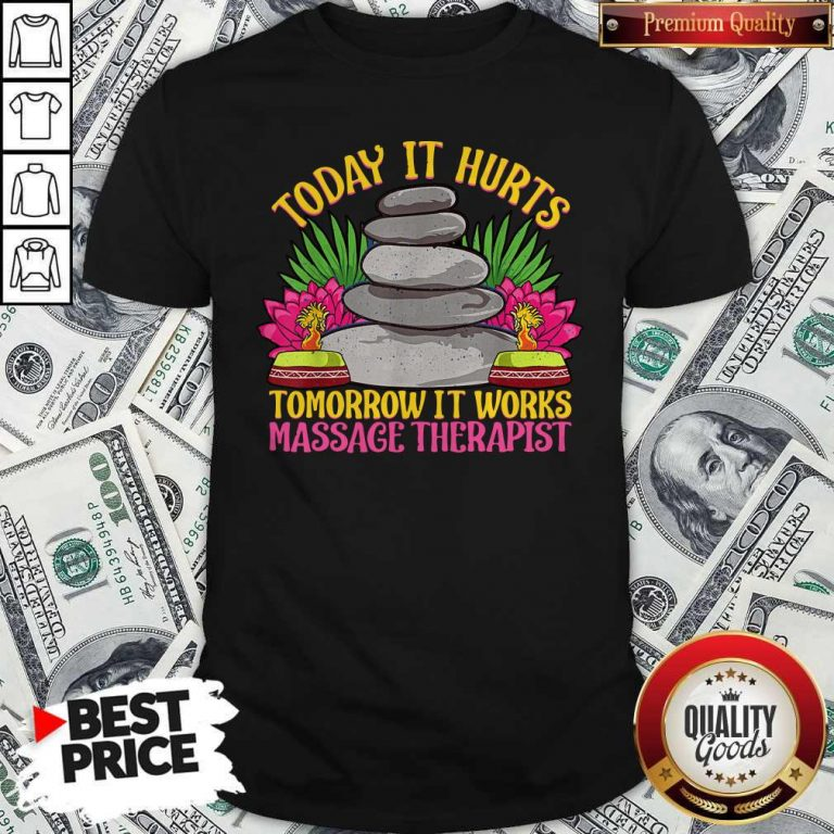 Official Today It Hurts Tomorrow It Works Massage Therapist Shirt