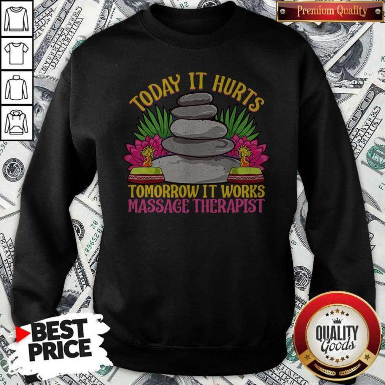 Official Today It Hurts Tomorrow It Works Massage Therapist Sweatshirt