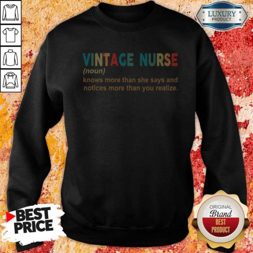 Official Vintage Nurse Noun Knows More Than She Says And Notices More Than You Realize Sweatshirt