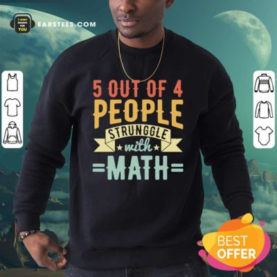 Original 5 Out Of 4 People Struggle With Math Vintage Sweatshirt - Design By Earstees