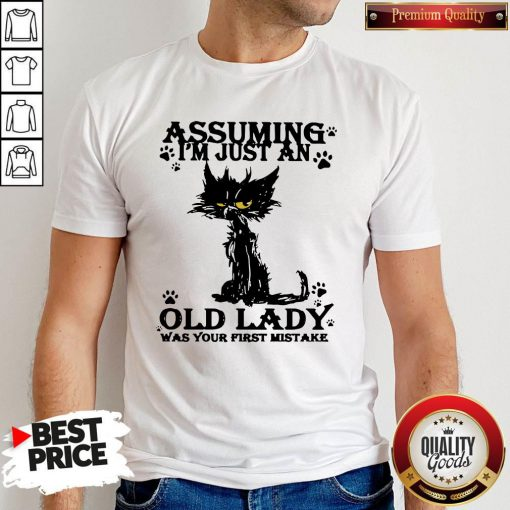 Original Black Cat Assuming I'm Just An Old Lady Was Your First Mistake Shirt