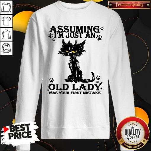 Original Black Cat Assuming I'm Just An Old Lady Was Your First Mistake Sweatshirt