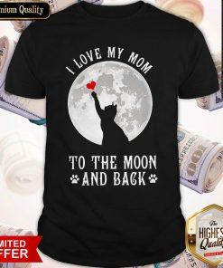Original I Love Mom To The Moon And Back Shirt