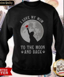 Original I Love Mom To The Moon And Back Sweatshirt