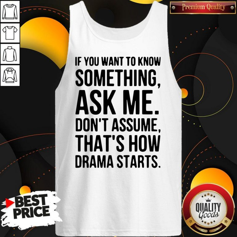 Original If You Want To Know Something Ask Me Don't Assume That's How Drama Starts Tank Top