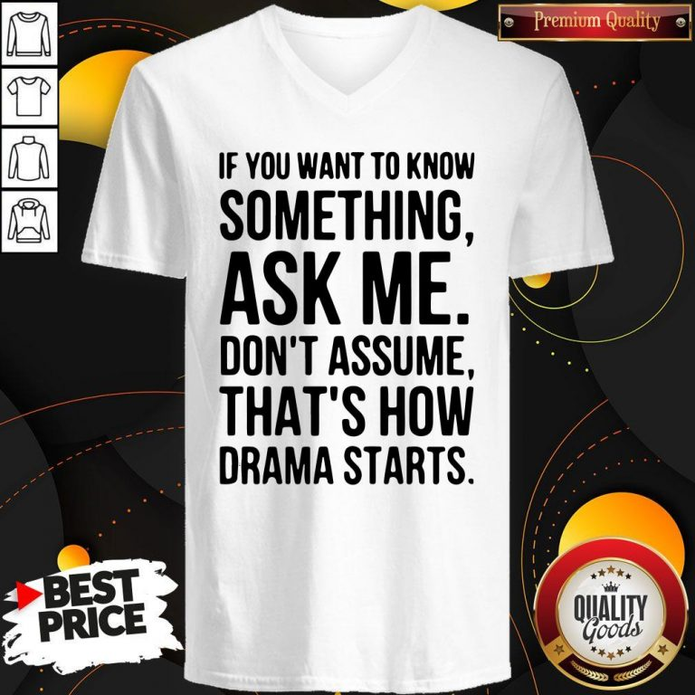 Original If You Want To Know Something Ask Me Don't Assume That's How Drama Starts V-neck