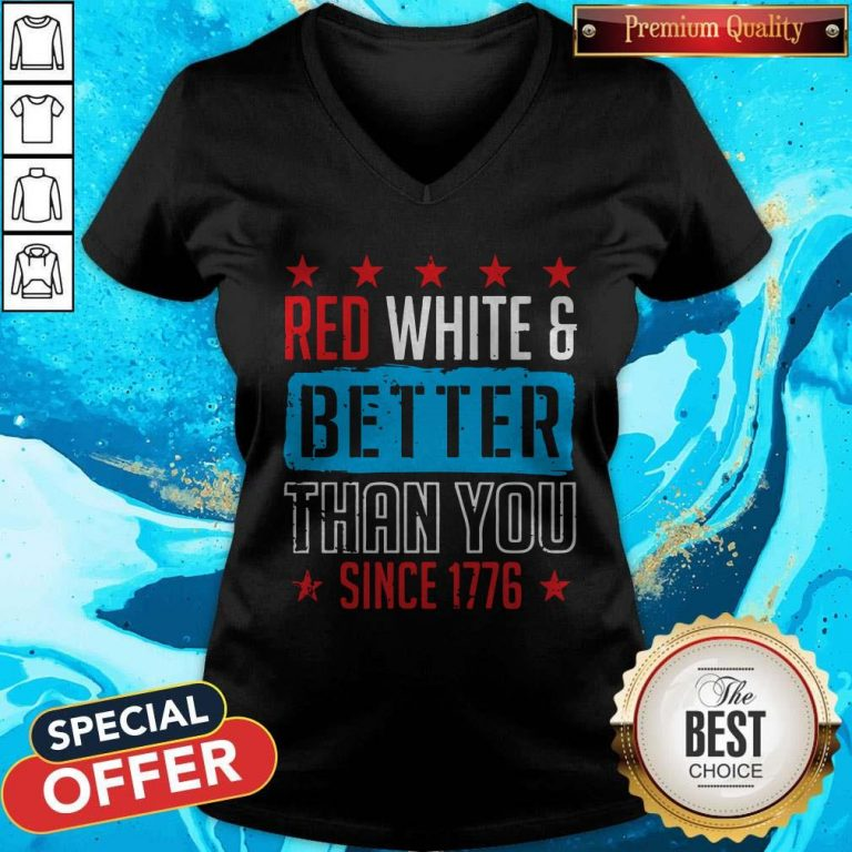 Original Red White And Better Than You Since 1776 V-neck