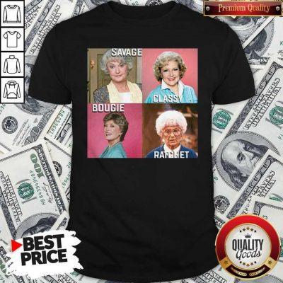 Original Savage Classy Bougie Ratchet The Golden Girls Shirt