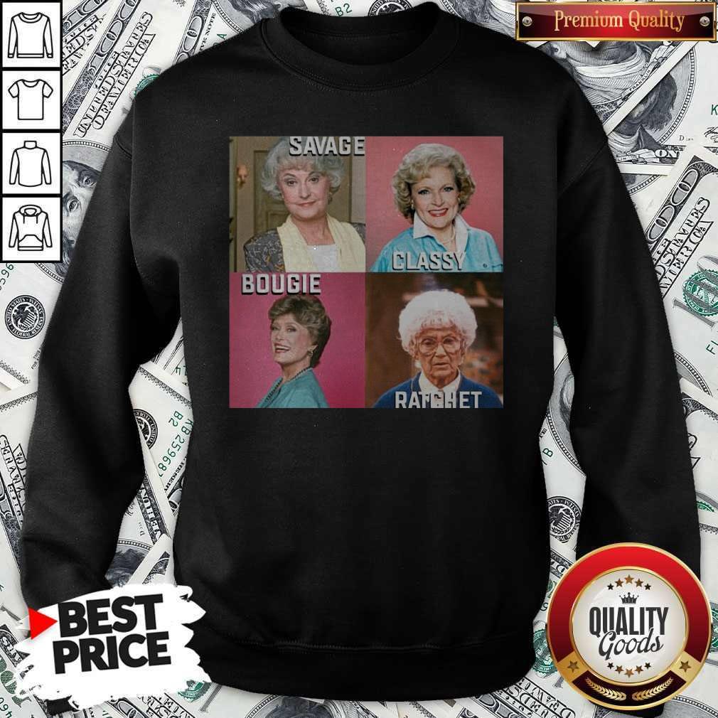Original Savage Classy Bougie Ratchet The Golden Girls Sweatshirt
