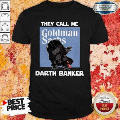 Original Star War Darth Vader They Call Me Darth Banker Goldman Sachs Shirt
