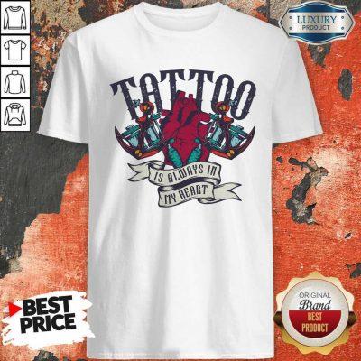 Original Tattoo Is Always In My Heart Shirt
