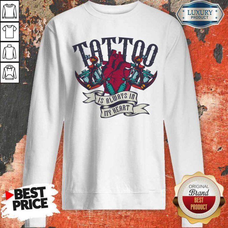 Original Tattoo Is Always In My Heart Sweatshirt
