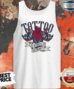 Original Tattoo Is Always In My Heart Tank Top