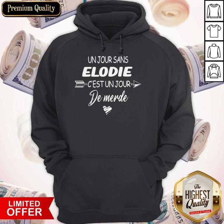 Original Un Jour Sans Elodie C'est Un Jour De Merde Hoodie