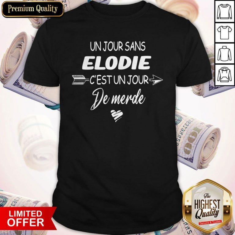 Original Un Jour Sans Elodie C'est Un Jour De Merde Shirt