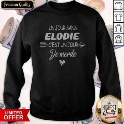 Original Un Jour Sans Elodie C'est Un Jour De Merde Sweatshirt