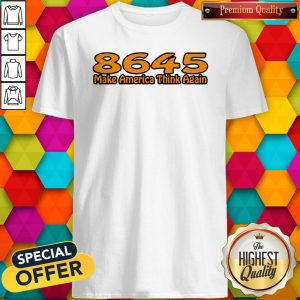 Perfect 86-45 Make America Think Again White Shirt