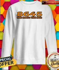 Perfect 86-45 Make America Think Again White Sweatshirt