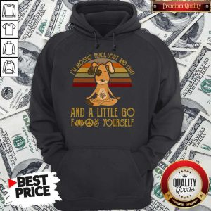 Perfect Dog Yoga I'm Mostly Peace Love And Light And A Little Go Fuck Yourself Vintage Hoodie