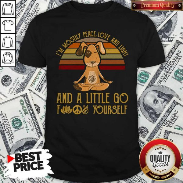 Perfect Dog Yoga I'm Mostly Peace Love And Light And A Little Go Fuck Yourself Vintage Shirt