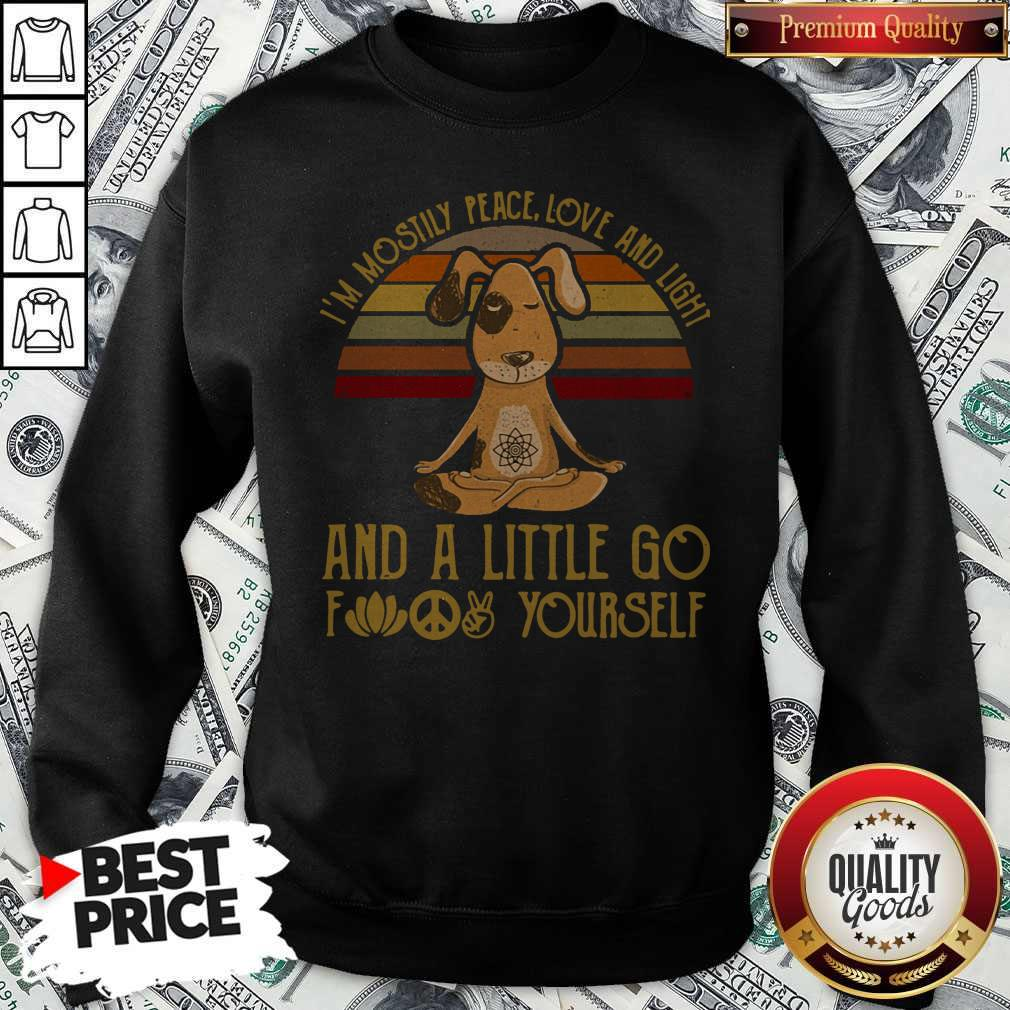 Perfect Dog Yoga I'm Mostly Peace Love And Light And A Little Go Fuck Yourself Vintage Sweatshirt