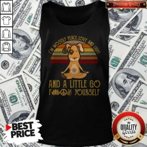 Perfect Dog Yoga I'm Mostly Peace Love And Light And A Little Go Fuck Yourself Vintage Tank Top