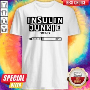 Perfect Insulin Junkie For Life Shirt