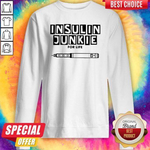 Perfect Insulin Junkie For Life Sweatshirt