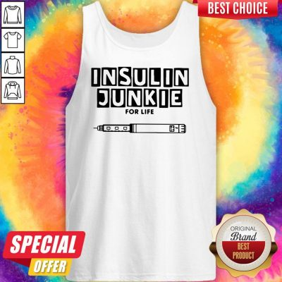 Perfect Insulin Junkie For Life Tank Top