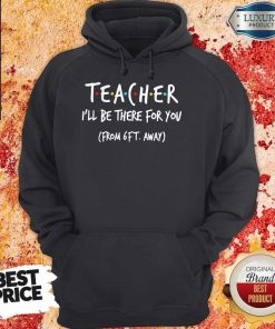Perfect Teacher I'll Be There For You From 6ft Away Hoodie