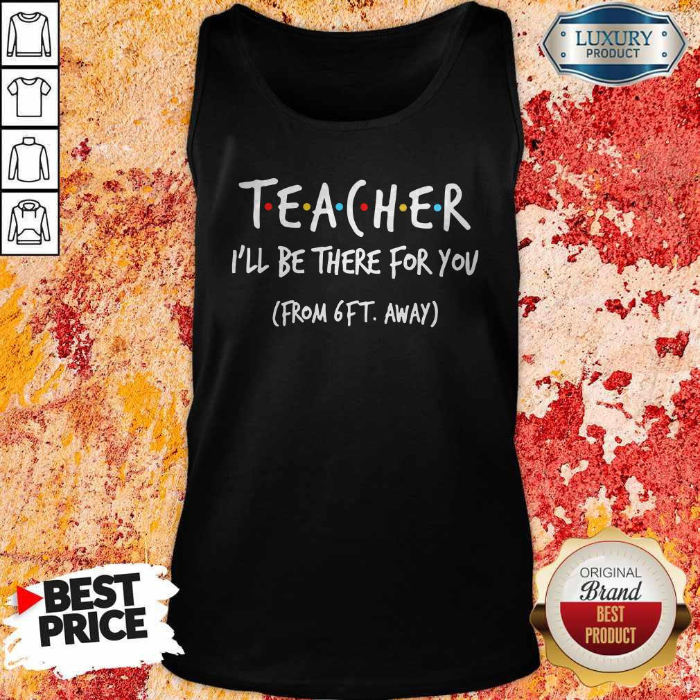 Perfect Teacher I'll Be There For You From 6ft Away Tank Top