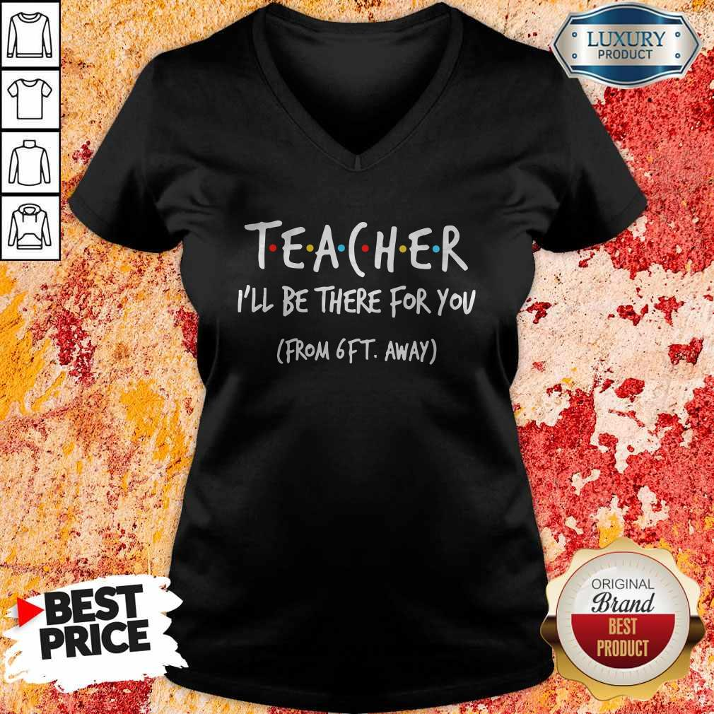 Perfect Teacher I'll Be There For You From 6ft Away V-neck