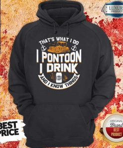 Perfect That's What I Do I Pontoon I Drink Beer And I Know Things Hoodie