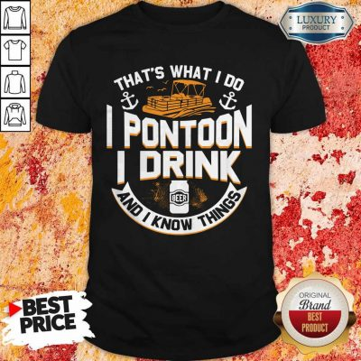 Perfect That's What I Do I Pontoon I Drink Beer And I Know Things Shirt