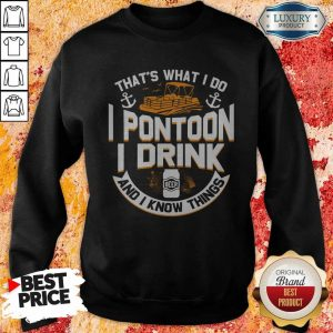 Perfect That's What I Do I Pontoon I Drink Beer And I Know Things Sweatshirt