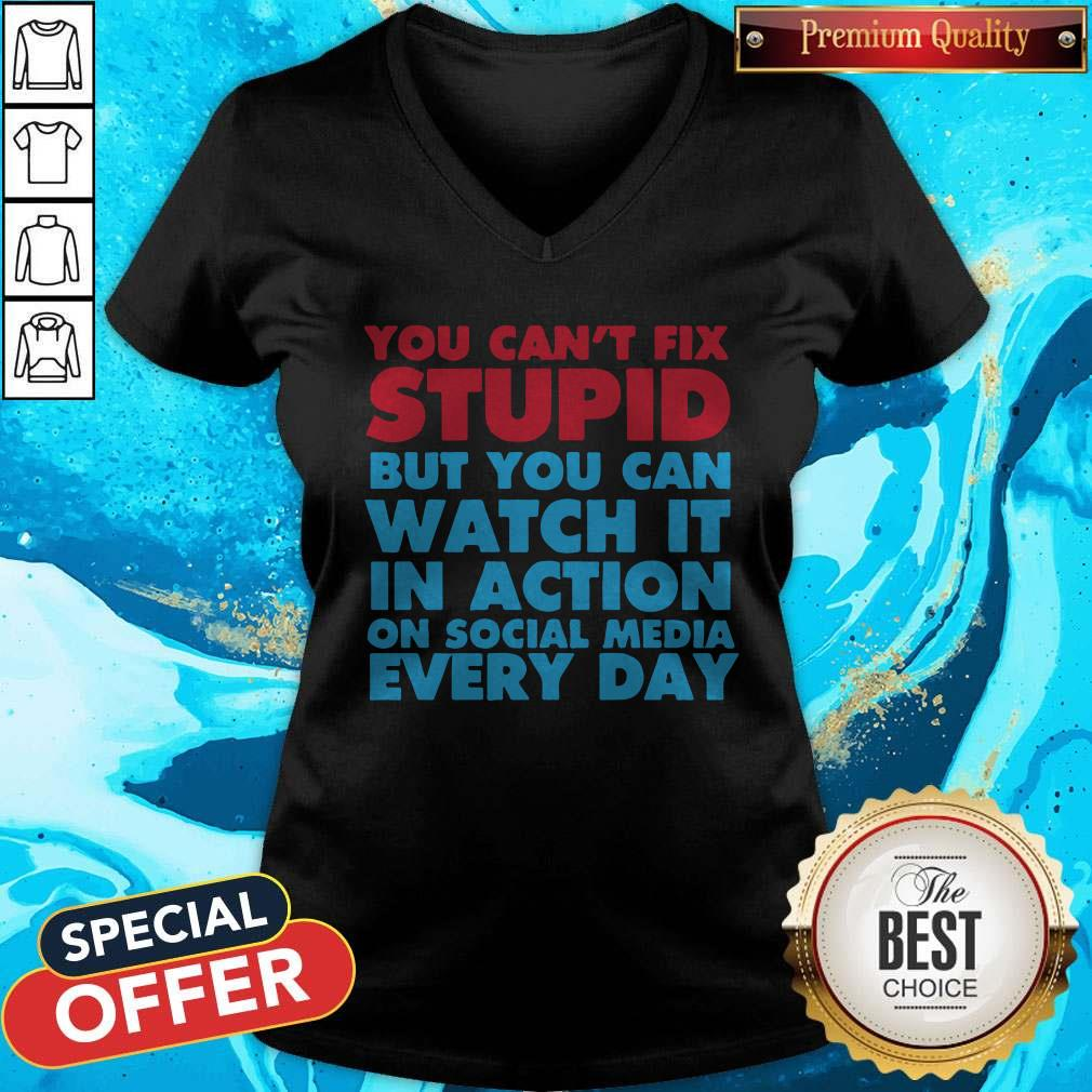 Perfect You Can't Fix Stupid But You Can Watch It In Action On Social Media Every Day V-neck